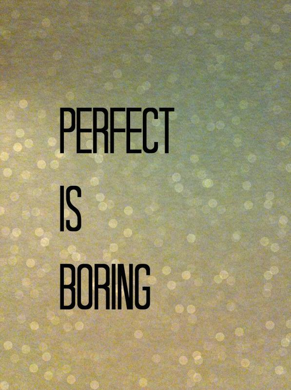 Perfect is boring Picture Quote #1