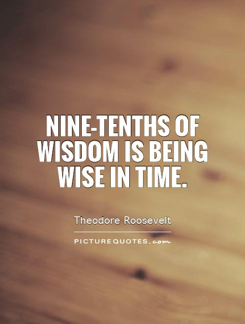 Nine-tenths of wisdom is being wise in time Picture Quote #1