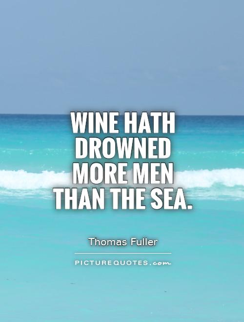 Wine hath drowned more men than the sea Picture Quote #1