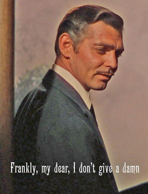 Frankly my dear, I don't give a damn. Picture Quote #1