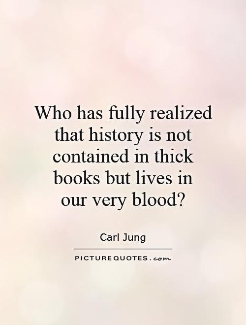 Who has fully realized that history is not contained in thick books but lives in  our very blood? Picture Quote #1