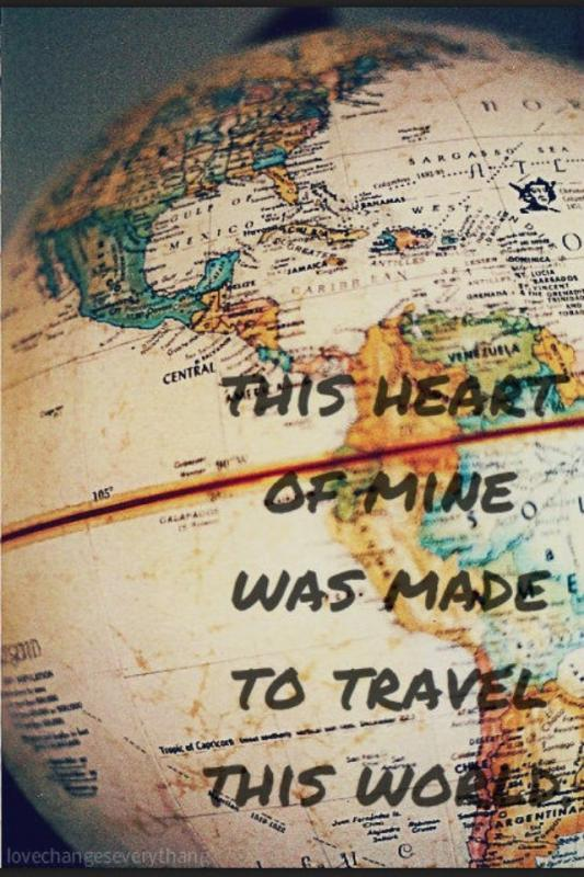 This heart of mine was made to travel this world Picture Quote #1