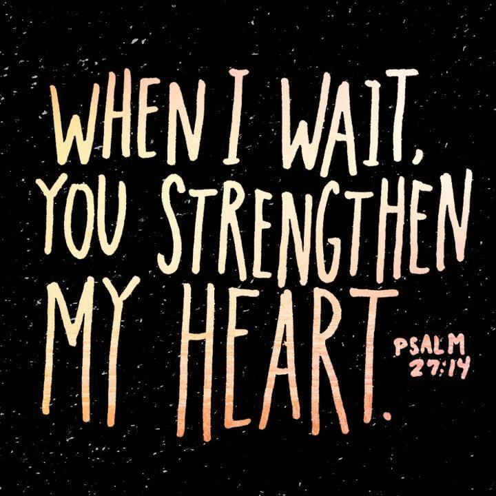 When I wait, you strengthen my heart Picture Quote #1