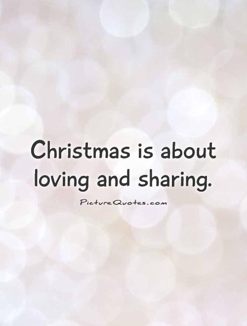Christmas is about loving and sharing Picture Quote #1