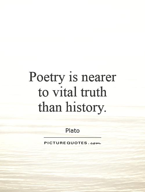 Poetry is nearer to vital truth than history Picture Quote #1