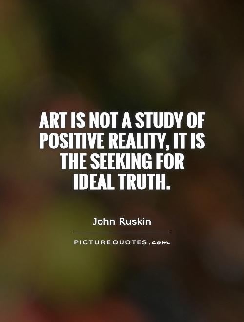 Art is not a study of positive reality, it is the seeking for ideal truth Picture Quote #1