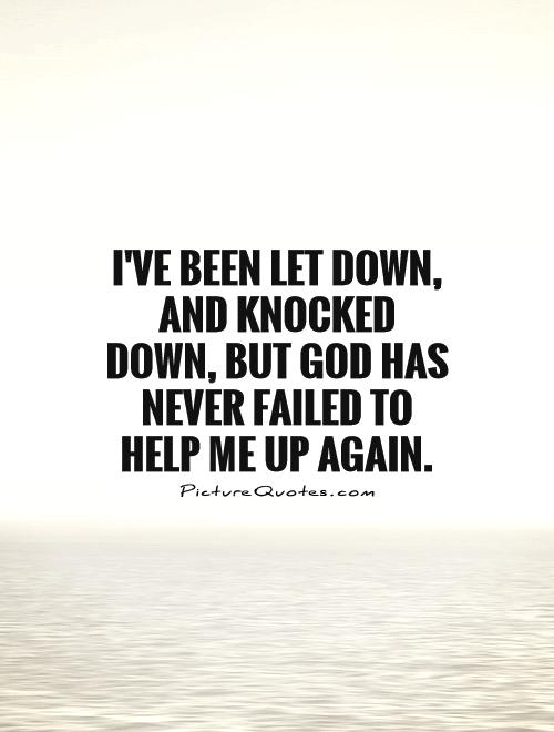 I've been let down, and knocked down, but God has never failed to help me up again Picture Quote #1
