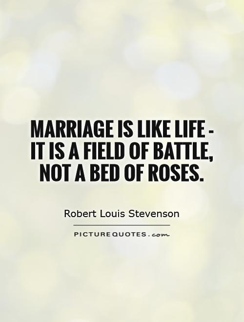 Marriage is like life - it is a field of battle, not a bed of roses Picture Quote #1