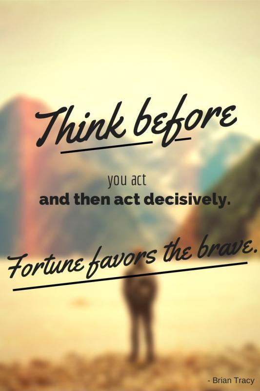 Think before you act and then act decisively. Fortune favors the brave Picture Quote #1
