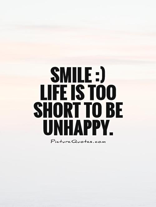 Smile :)  Life is too short to be unhappy Picture Quote #1