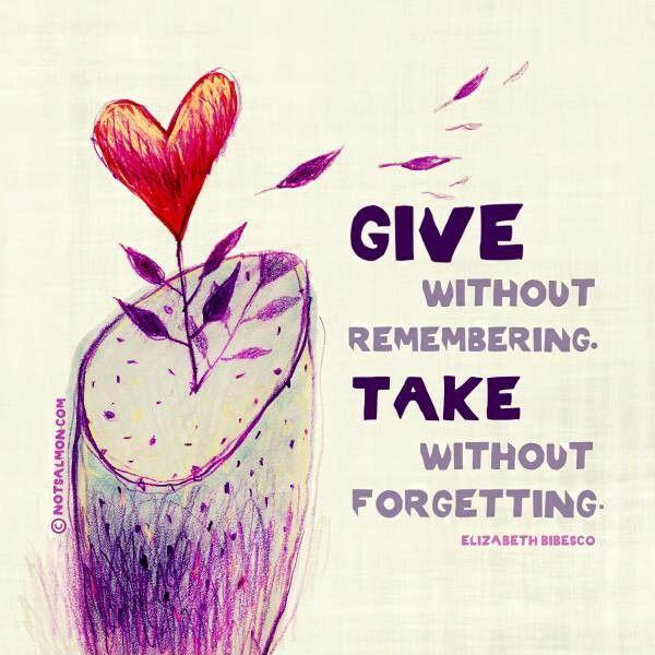 Give without remembering. Take without forgetting Picture Quote #1