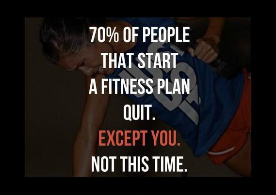 70 percent of people that start a fitness plan quit. Except you. Not this time Picture Quote #1