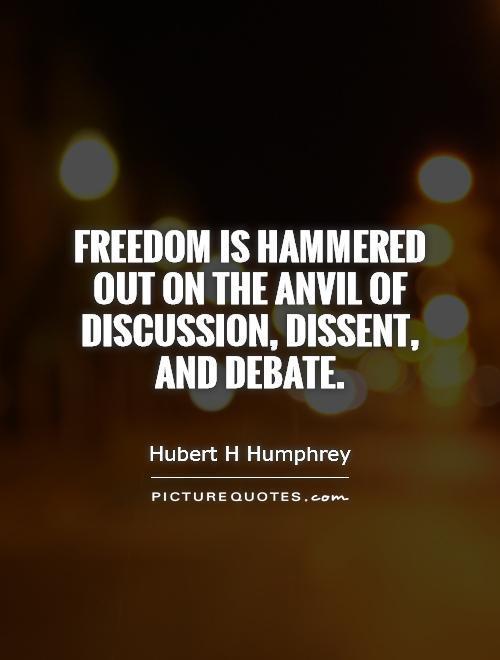 Freedom is hammered out on the anvil of discussion, dissent, and debate Picture Quote #1