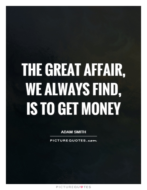 The great affair, we always find, is to get money Picture Quote #1