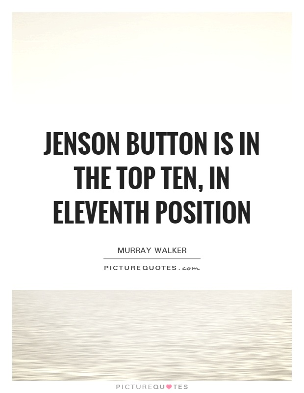 Jenson Button is in the top ten, in eleventh position Picture Quote #1