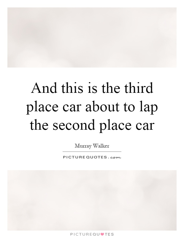 And this is the third place car about to lap the second place car Picture Quote #1