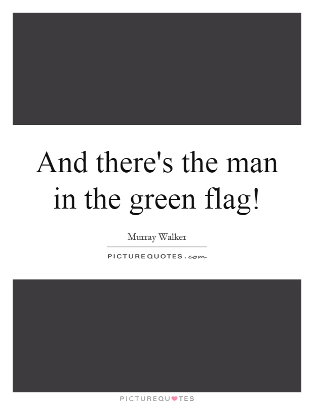 And there's the man in the green flag! Picture Quote #1