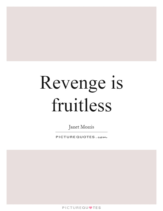 Revenge is fruitless Picture Quote #1