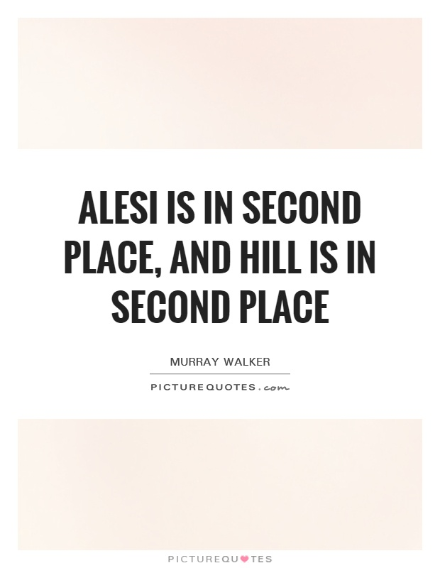 Alesi is in second place, and Hill is in second place Picture Quote #1