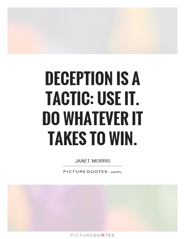 Deception is a tactic: use it. Do whatever it takes to win Picture Quote #1