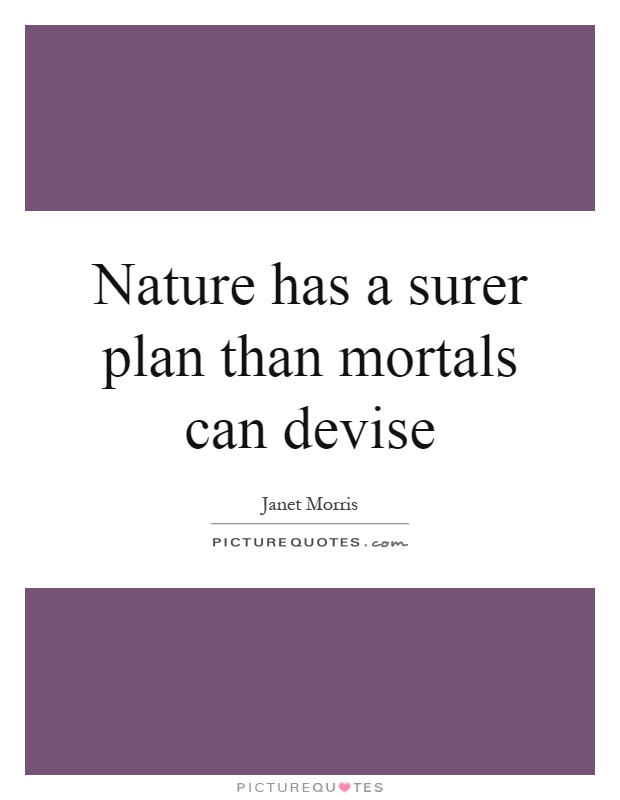 Nature has a surer plan than mortals can devise Picture Quote #1