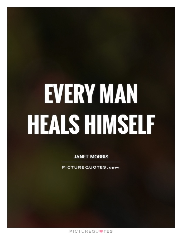 Every man heals himself Picture Quote #1