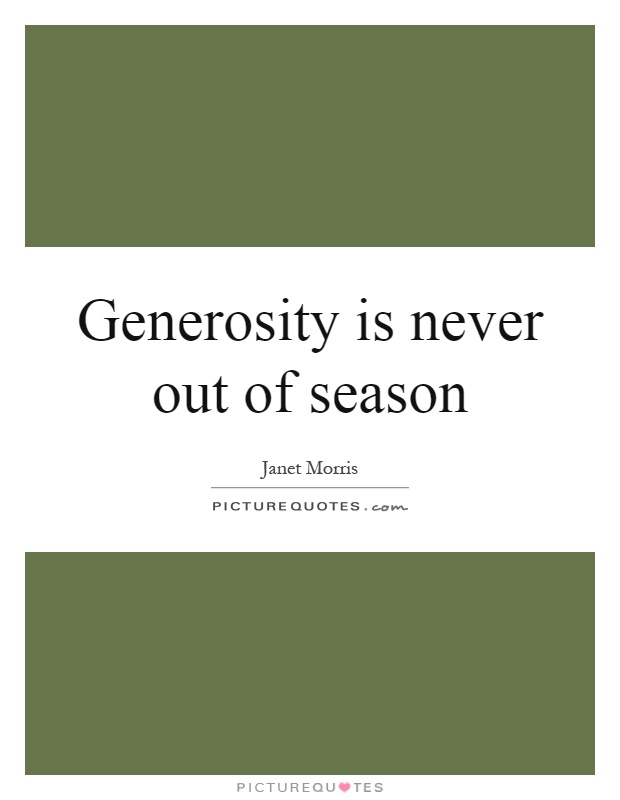 Generosity is never out of season Picture Quote #1