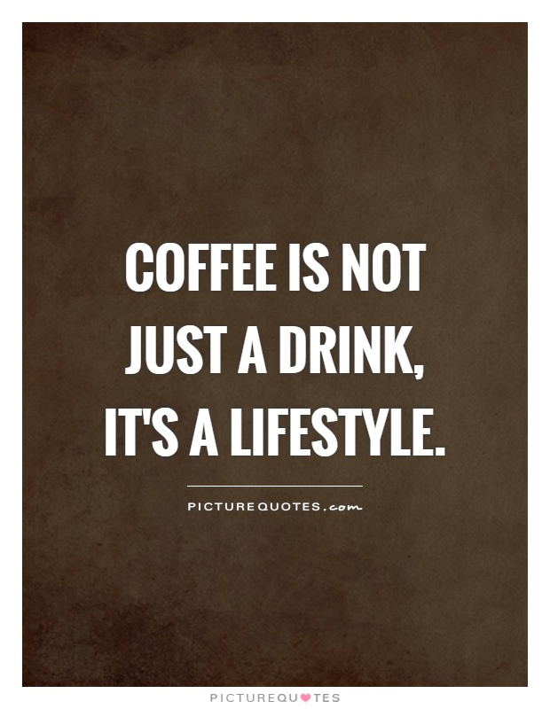 Coffee is not just a drink, it's a lifestyle Picture Quote #1