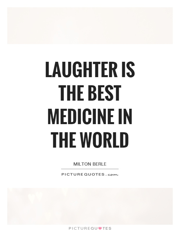 Laughter is the best medicine in the world Picture Quote #1