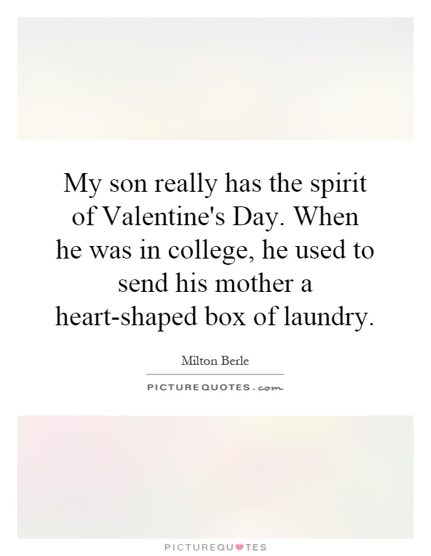 My Son Really Has The Spirit Of Valentineu0027s Day. When He Was In College, He  Used To Send His Mother A Heart Shaped Box Of Laundry