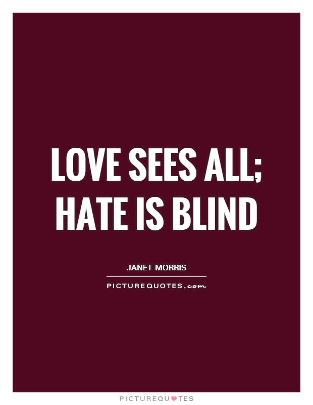Love sees all; hate is blind Picture Quote #1