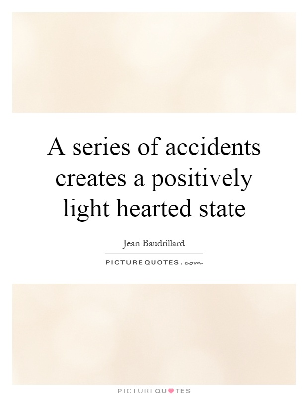 A series of accidents creates a positively light hearted state Picture Quote #1