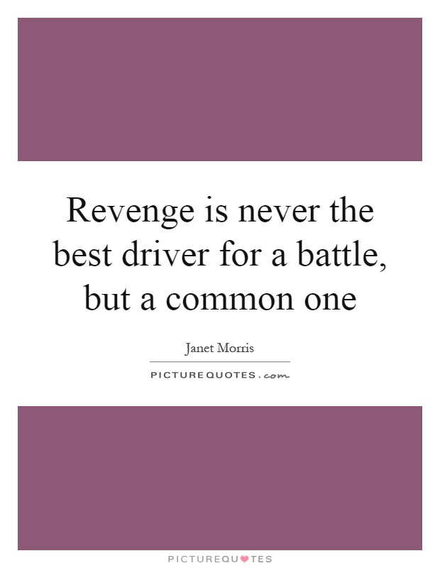 Revenge is never the best driver for a battle, but a common one Picture Quote #1