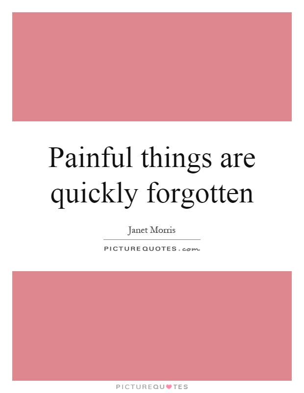 Painful things are quickly forgotten Picture Quote #1