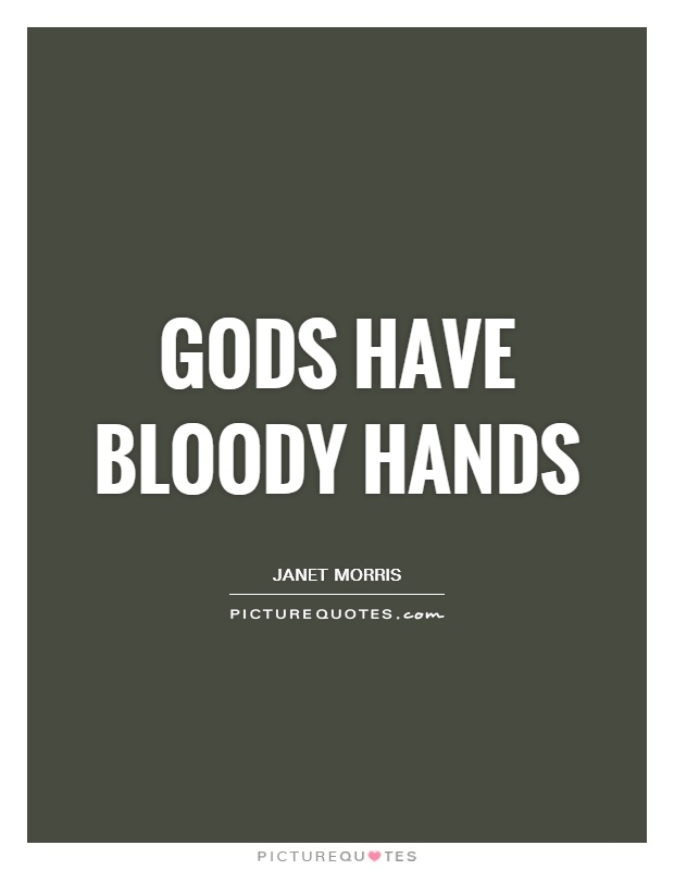 Gods have bloody hands Picture Quote #1