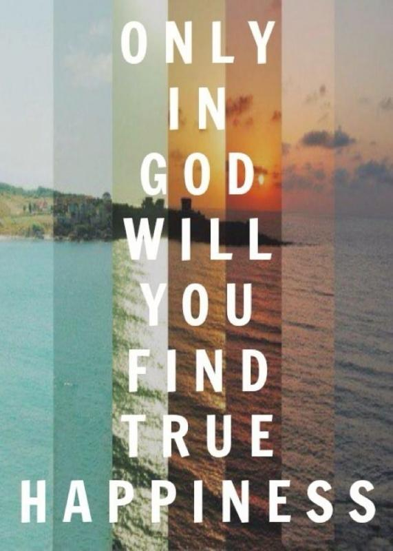 Only in God will you find true happiness Picture Quote #1