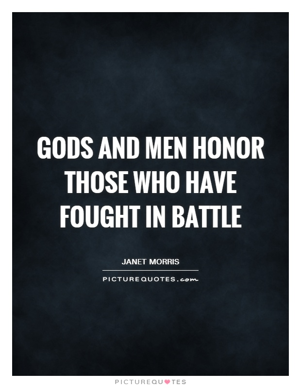 Gods and men honor those who have fought in battle Picture Quote #1