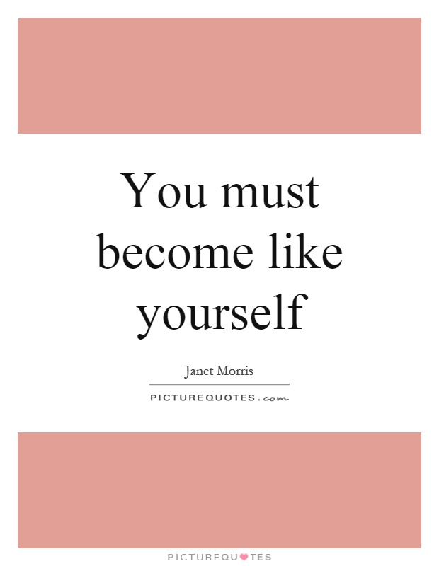You must become like yourself Picture Quote #1