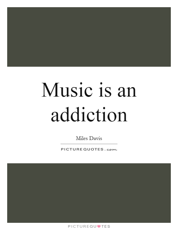 Music is an addiction Picture Quote #1