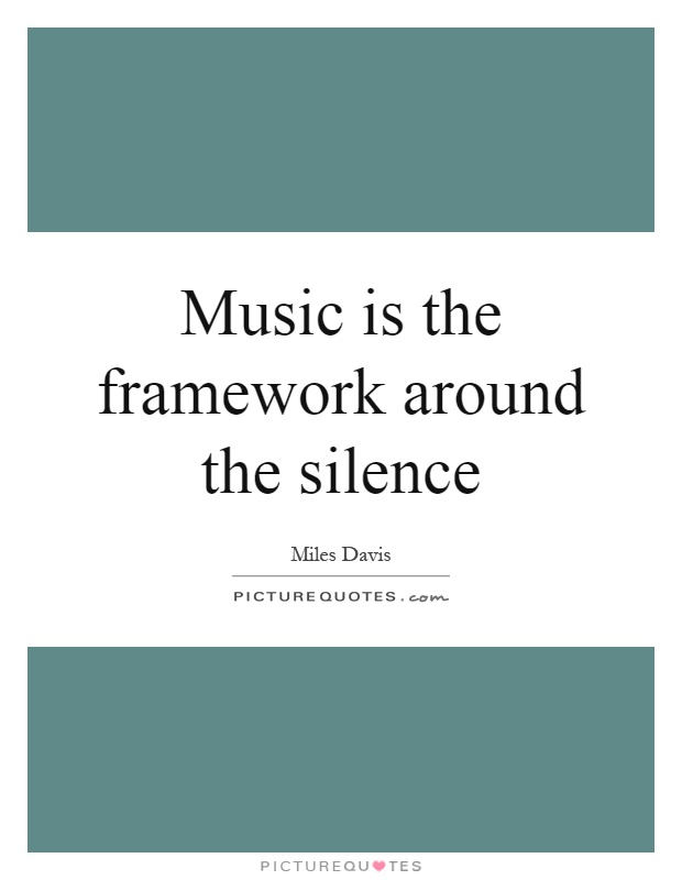 Music is the framework around the silence Picture Quote #1