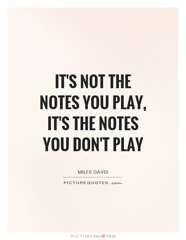 It's not the notes you play, it's the notes you don't play Picture Quote #1
