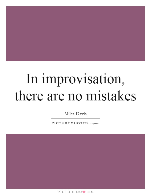 In improvisation, there are no mistakes Picture Quote #1