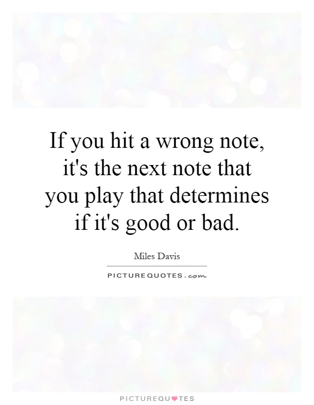 If you hit a wrong note, it's the next note that you play that determines if it's good or bad Picture Quote #1