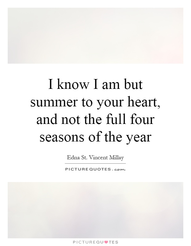 I know I am but summer to your heart, and not the full four seasons of the year Picture Quote #1