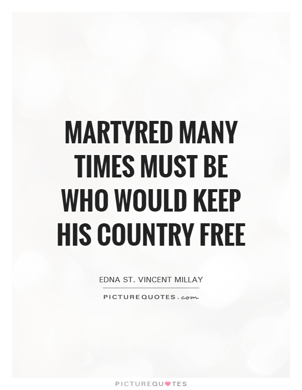 Martyred many times must be Who would keep his country free Picture Quote #1