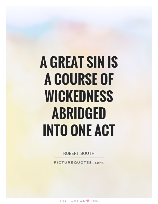 A great sin is a course of wickedness abridged into one act Picture Quote #1