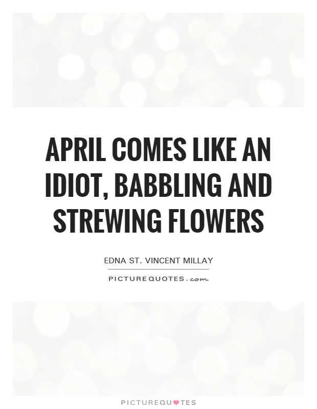 April comes like an idiot, babbling and strewing flowers Picture Quote #1