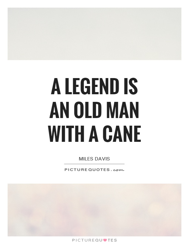 A legend is an old man with a cane Picture Quote #1