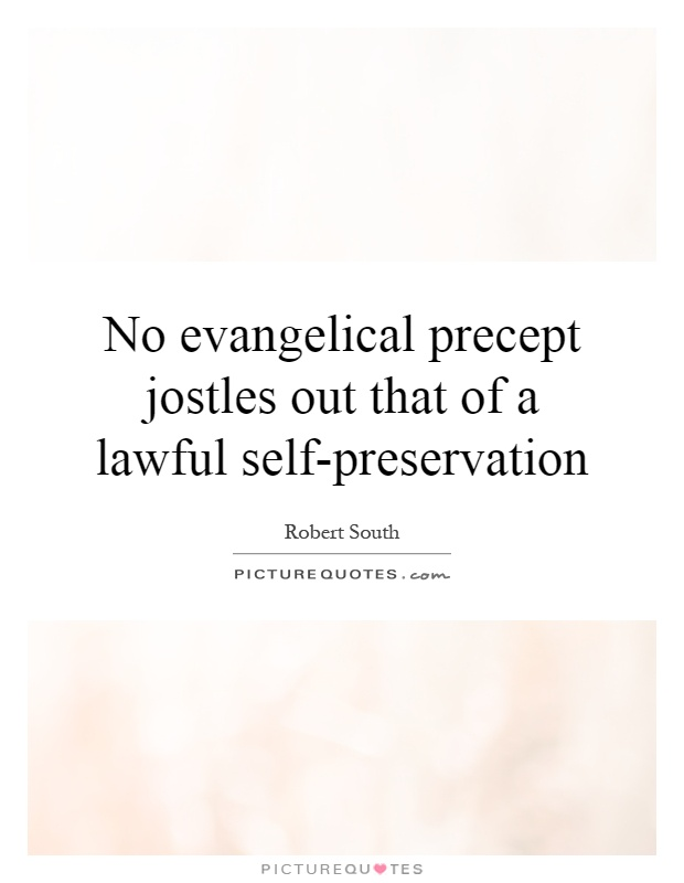 No evangelical precept jostles out that of a lawful self-preservation Picture Quote #1