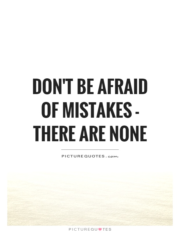 Don't be afraid of mistakes - There are none Picture Quote #1